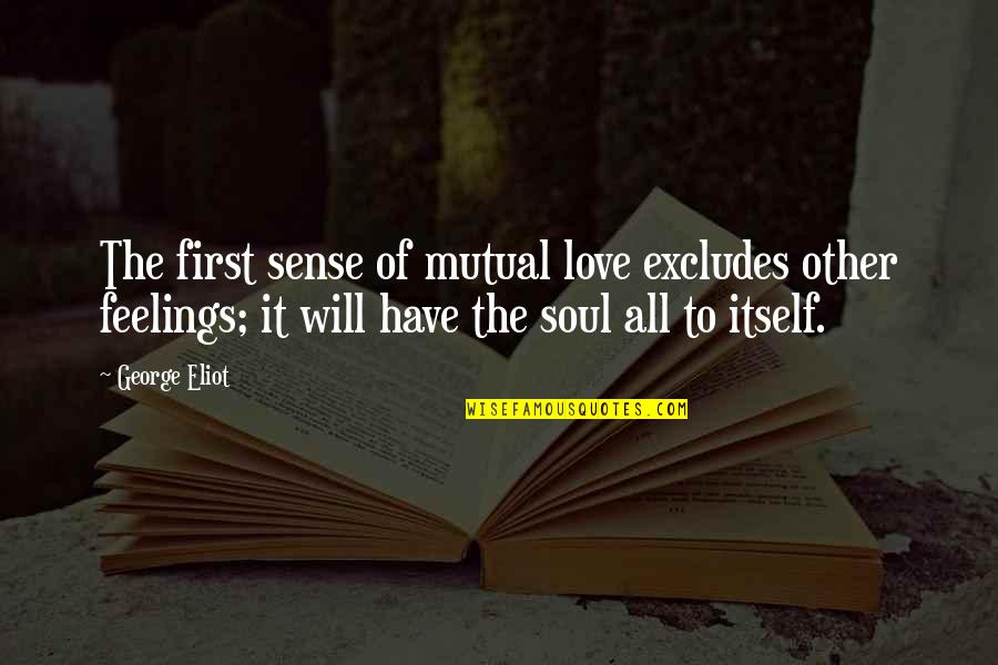 Not Mutual Love Quotes By George Eliot: The first sense of mutual love excludes other