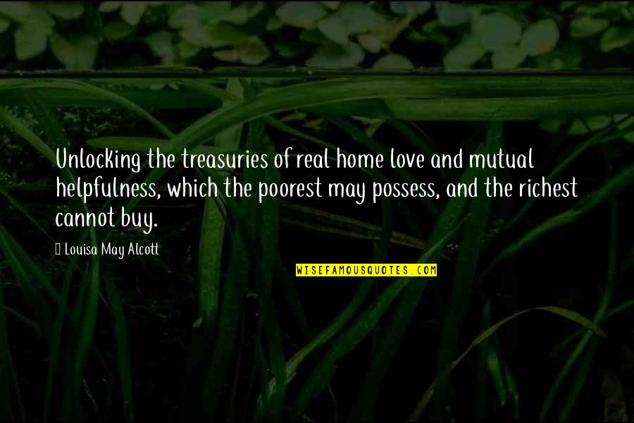 Not Mutual Love Quotes By Louisa May Alcott: Unlocking the treasuries of real home love and