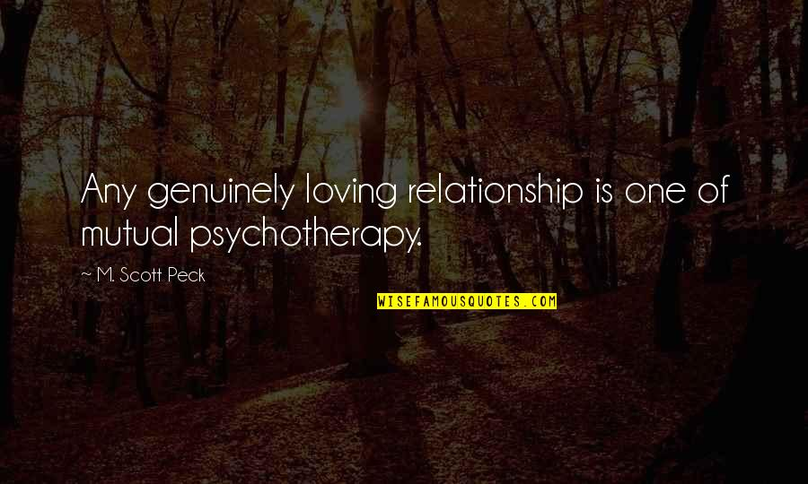 Not Mutual Love Quotes By M. Scott Peck: Any genuinely loving relationship is one of mutual