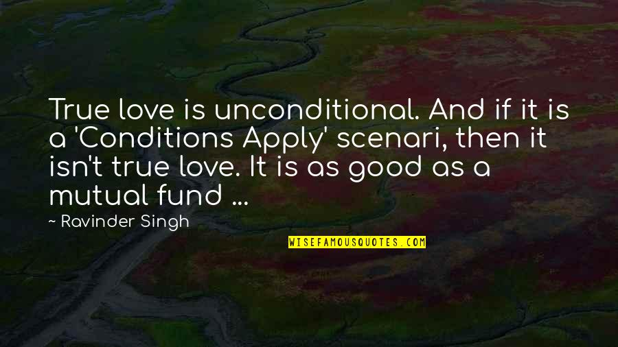 Not Mutual Love Quotes By Ravinder Singh: True love is unconditional. And if it is
