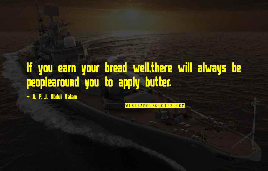 Not My Biological Father Quotes By A. P. J. Abdul Kalam: If you earn your bread well,there will always