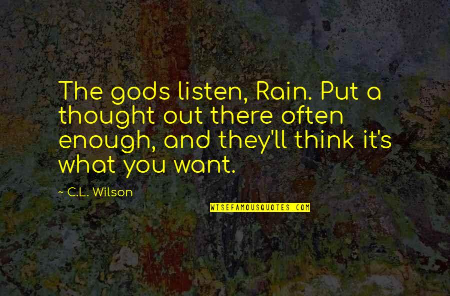 Not My Biological Father Quotes By C.L. Wilson: The gods listen, Rain. Put a thought out