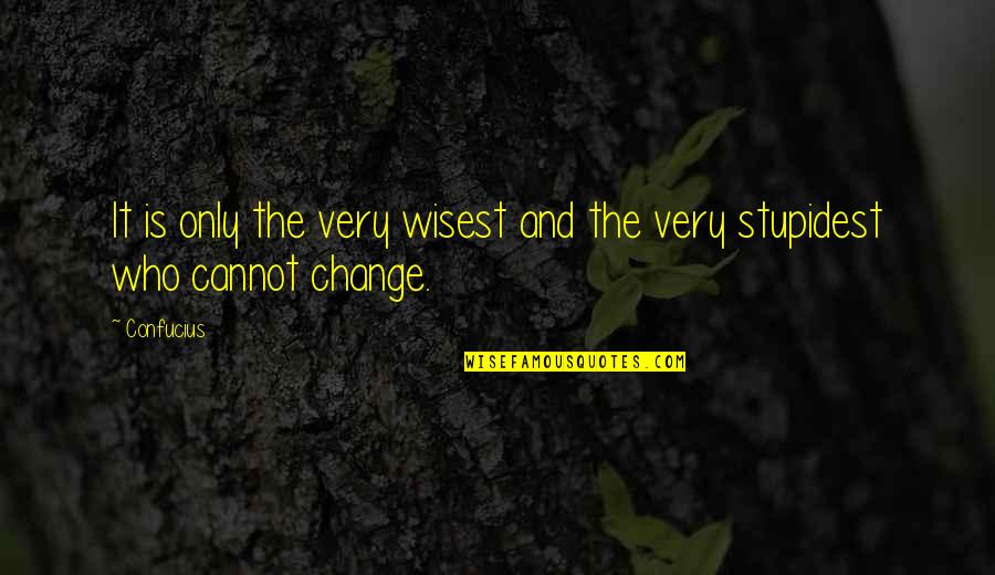 Not My Biological Father Quotes By Confucius: It is only the very wisest and the