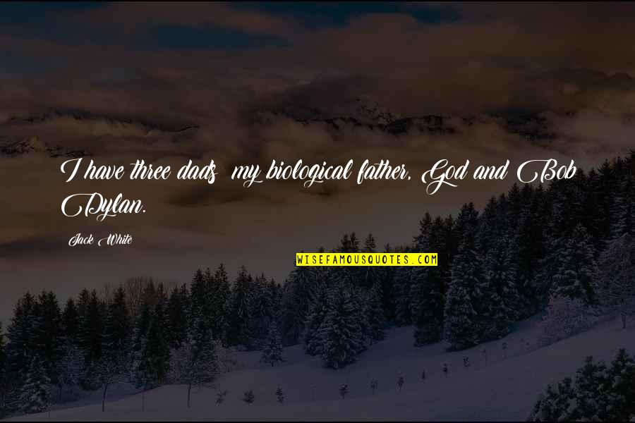 Not My Biological Father Quotes By Jack White: I have three dads: my biological father, God