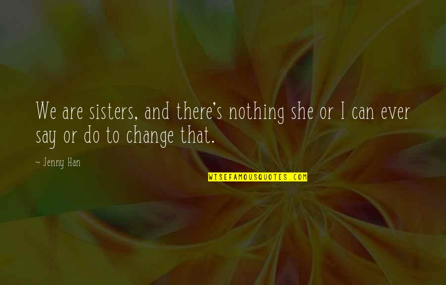 Not My Biological Father Quotes By Jenny Han: We are sisters, and there's nothing she or