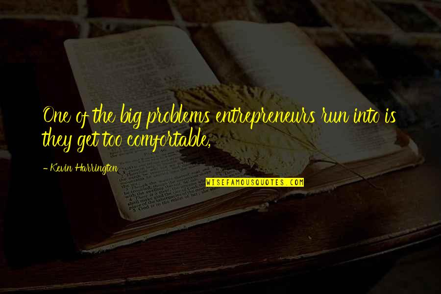 Not My Biological Father Quotes By Kevin Harrington: One of the big problems entrepreneurs run into