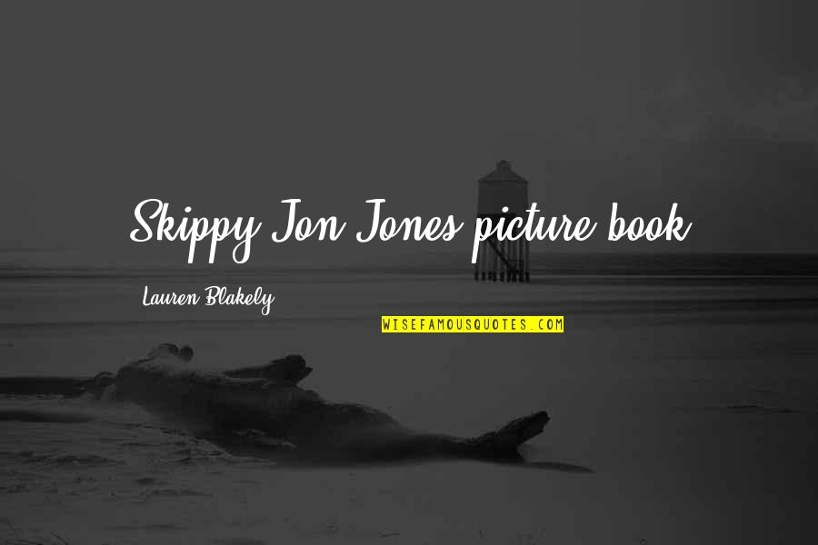 Not My Biological Father Quotes By Lauren Blakely: Skippy Jon Jones picture book