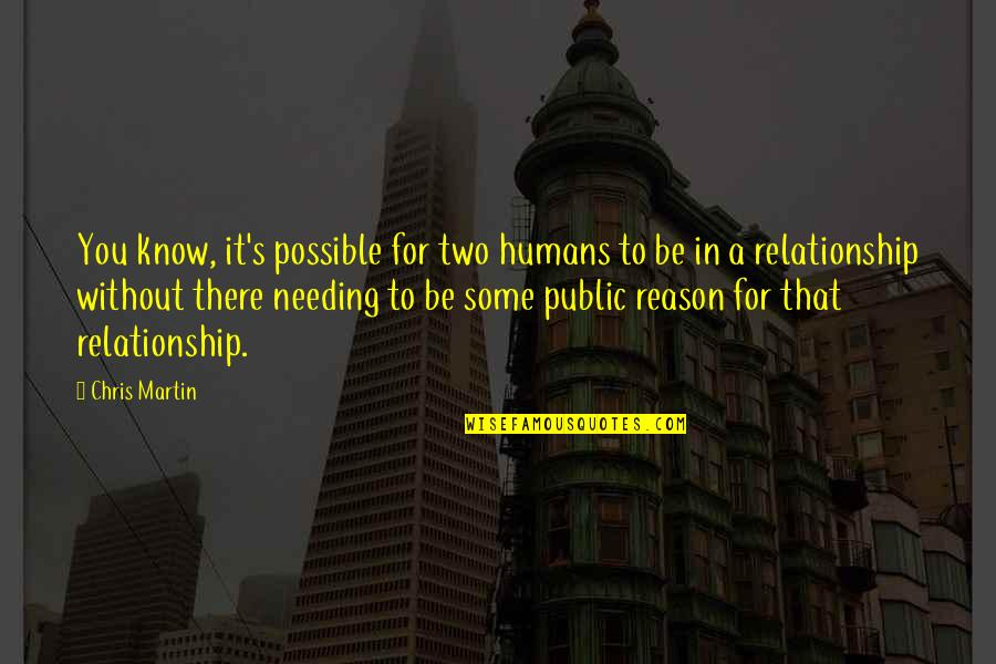 Not Needing A Relationship Quotes By Chris Martin: You know, it's possible for two humans to