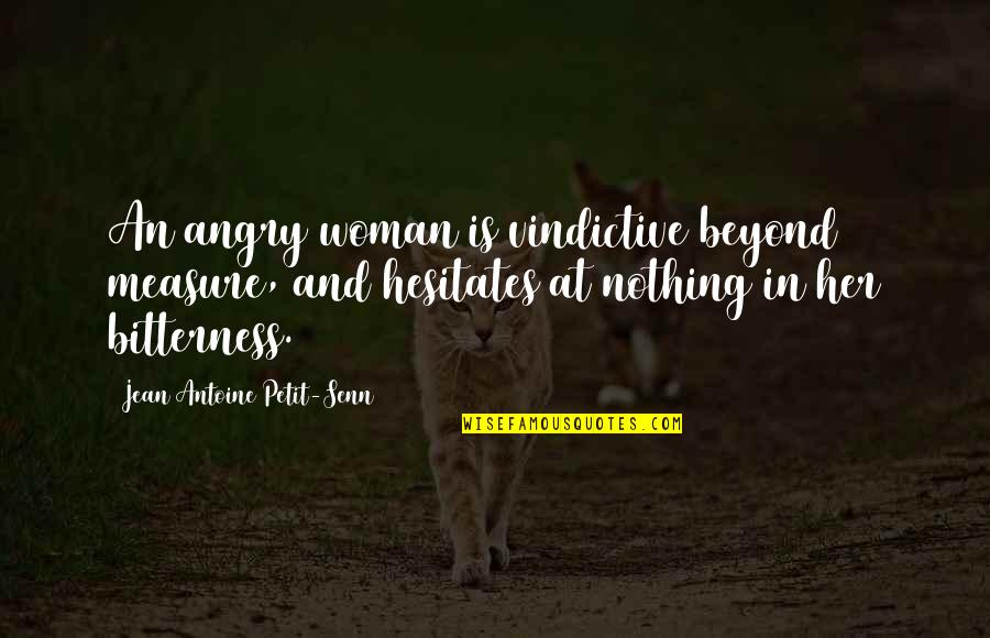 Not Needing Family Quotes By Jean Antoine Petit-Senn: An angry woman is vindictive beyond measure, and