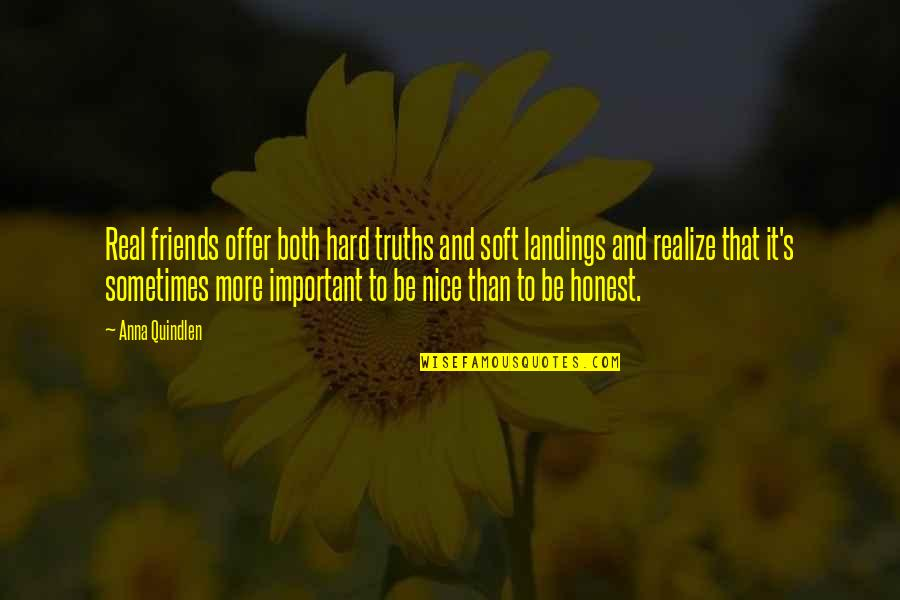 Not Nice Friends Quotes By Anna Quindlen: Real friends offer both hard truths and soft