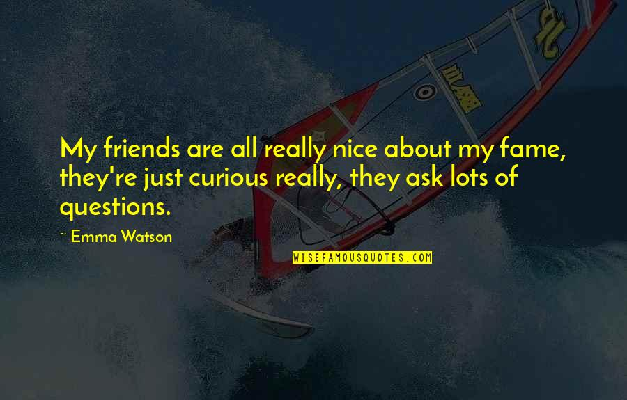 Not Nice Friends Quotes By Emma Watson: My friends are all really nice about my