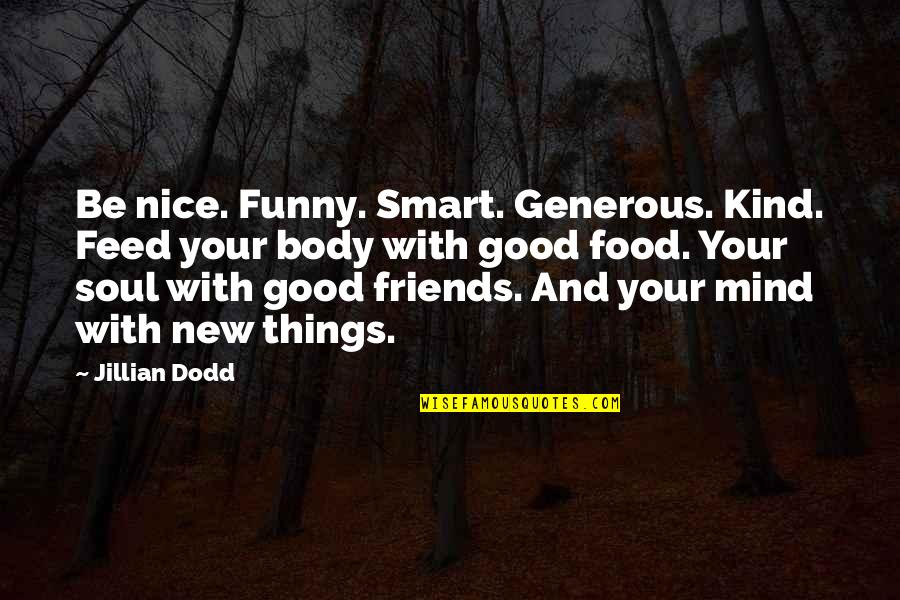 Not Nice Friends Quotes By Jillian Dodd: Be nice. Funny. Smart. Generous. Kind. Feed your