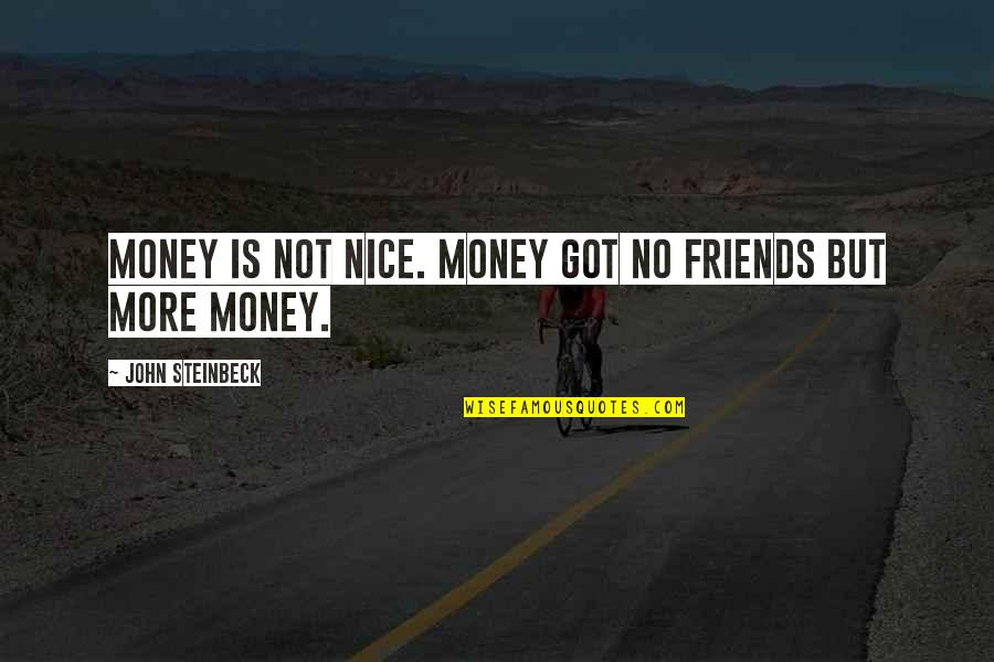 Not Nice Friends Quotes By John Steinbeck: Money is not nice. Money got no friends