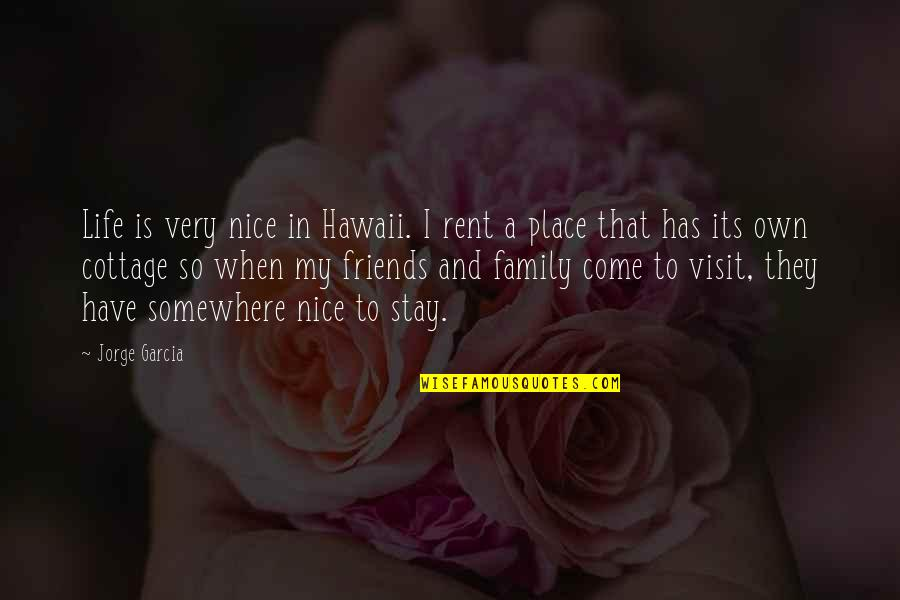 Not Nice Friends Quotes By Jorge Garcia: Life is very nice in Hawaii. I rent