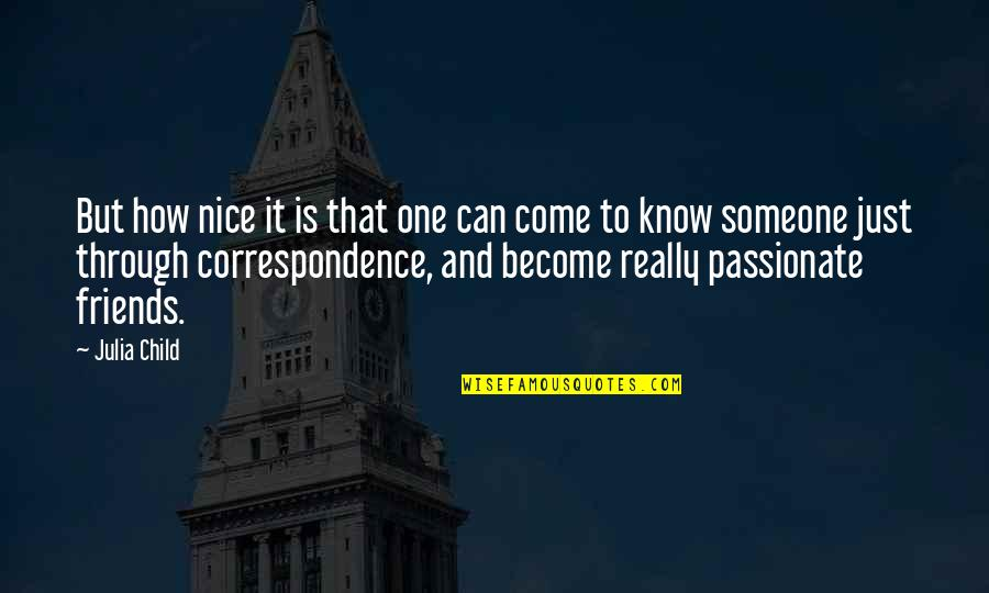 Not Nice Friends Quotes By Julia Child: But how nice it is that one can