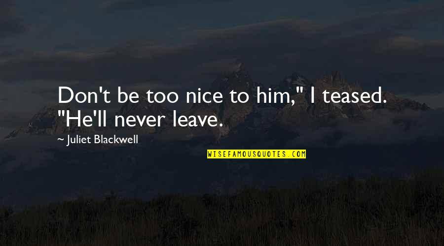 """Not Nice Friends Quotes By Juliet Blackwell: Don't be too nice to him,"""" I teased."""