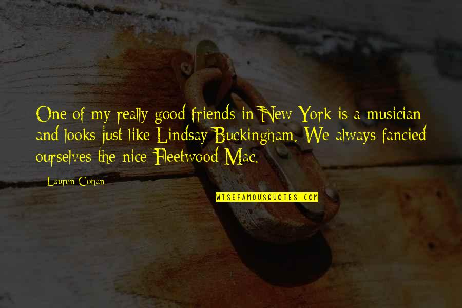 Not Nice Friends Quotes By Lauren Cohan: One of my really good friends in New