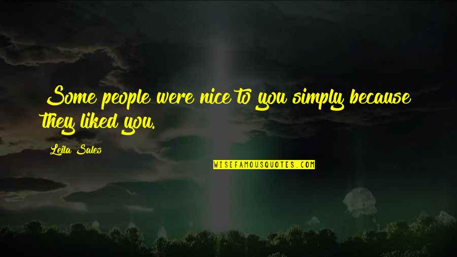 Not Nice Friends Quotes By Leila Sales: Some people were nice to you simply because