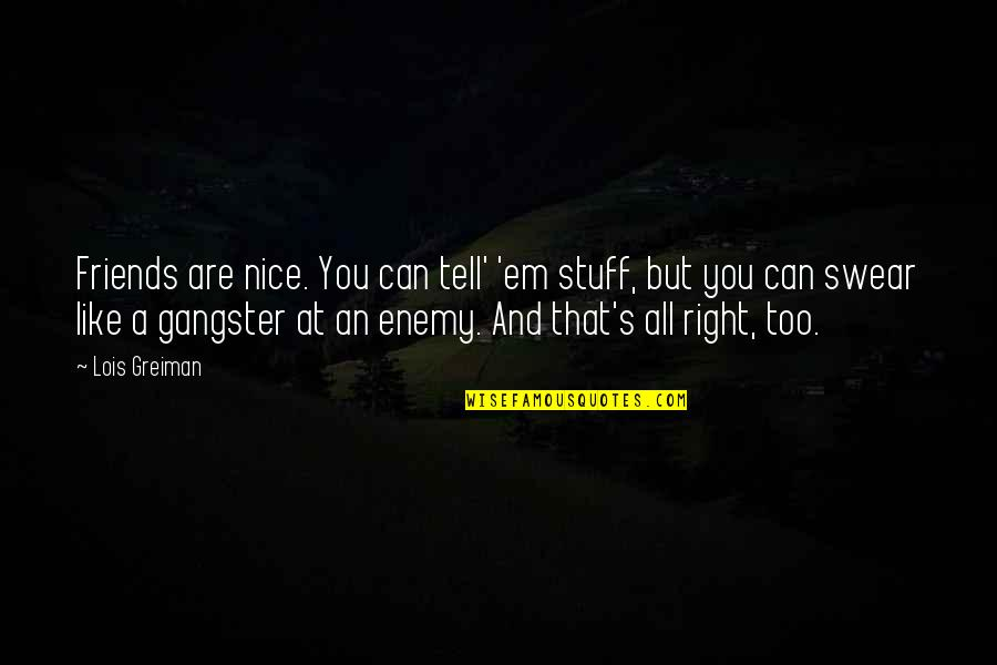 Not Nice Friends Quotes By Lois Greiman: Friends are nice. You can tell' 'em stuff,