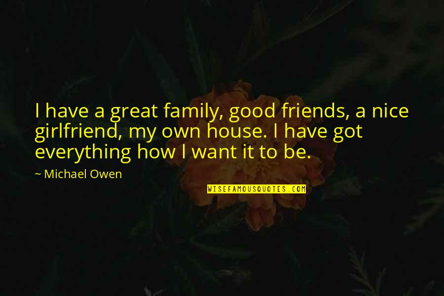 Not Nice Friends Quotes By Michael Owen: I have a great family, good friends, a