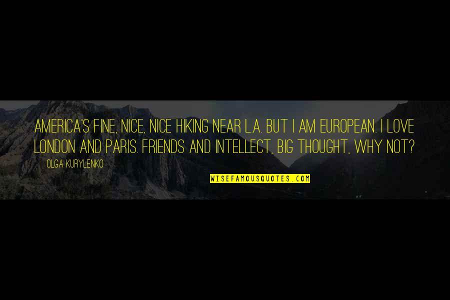 Not Nice Friends Quotes By Olga Kurylenko: America's fine, nice, nice hiking near L.A. But