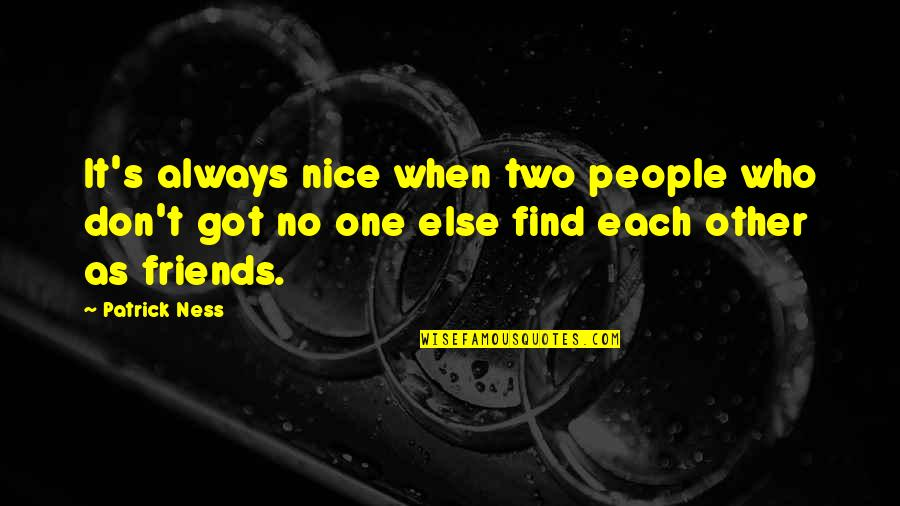 Not Nice Friends Quotes By Patrick Ness: It's always nice when two people who don't