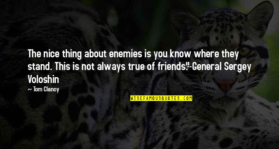 Not Nice Friends Quotes By Tom Clancy: The nice thing about enemies is you know