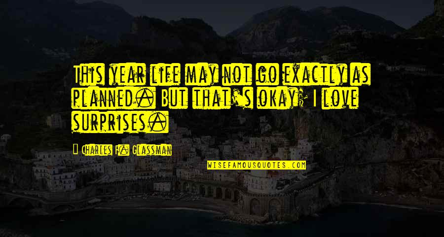 Not Okay Quotes By Charles F. Glassman: This year life may not go exactly as