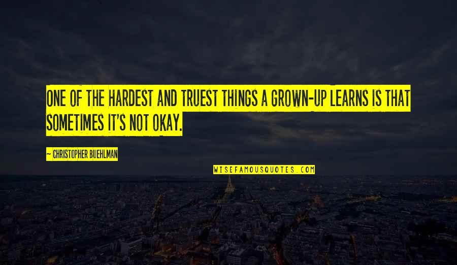 Not Okay Quotes By Christopher Buehlman: One of the hardest and truest things a