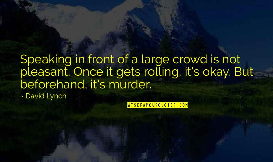 Not Okay Quotes By David Lynch: Speaking in front of a large crowd is