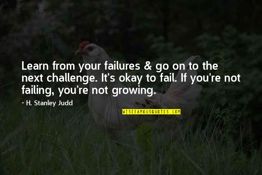 Not Okay Quotes By H. Stanley Judd: Learn from your failures & go on to