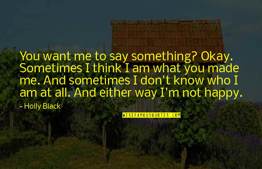 Not Okay Quotes By Holly Black: You want me to say something? Okay. Sometimes