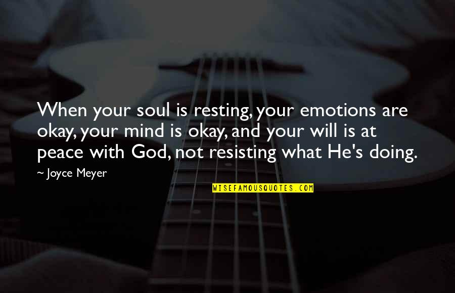 Not Okay Quotes By Joyce Meyer: When your soul is resting, your emotions are