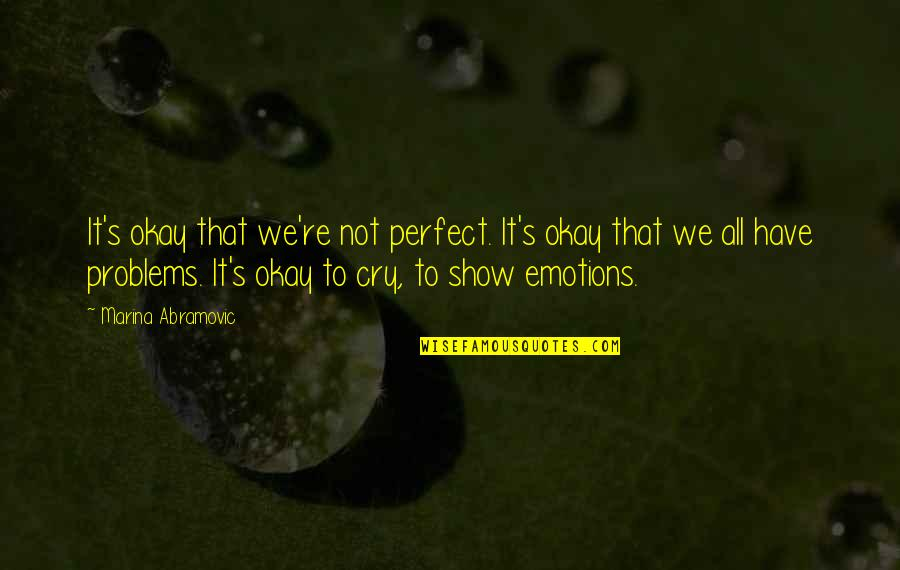 Not Okay Quotes By Marina Abramovic: It's okay that we're not perfect. It's okay