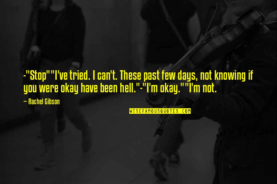 "Not Okay Quotes By Rachel Gibson: -""Stop""""I've tried. I can't. These past few days,"
