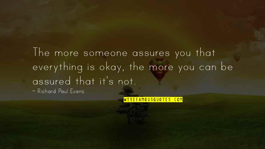 Not Okay Quotes By Richard Paul Evans: The more someone assures you that everything is