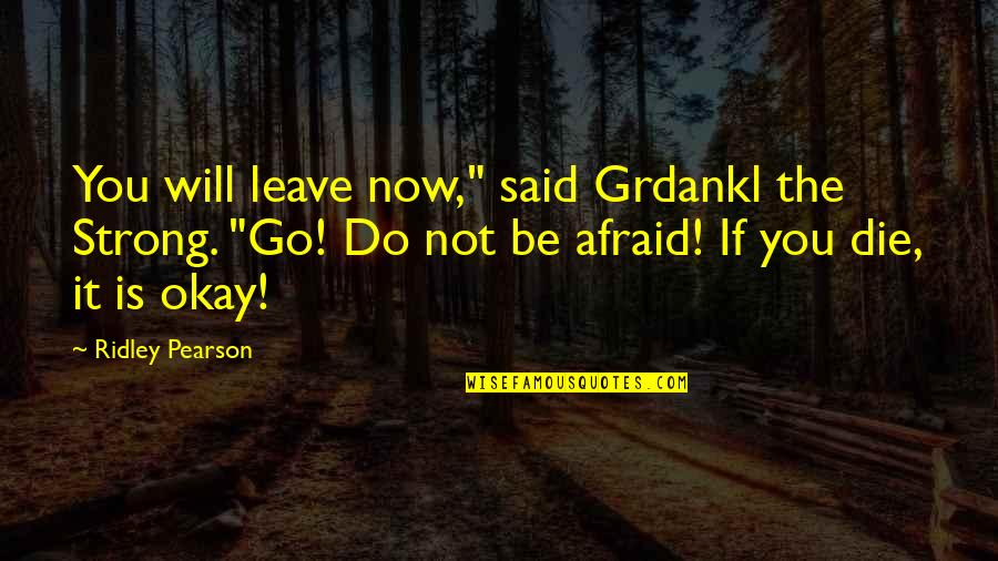 "Not Okay Quotes By Ridley Pearson: You will leave now,"" said Grdankl the Strong."