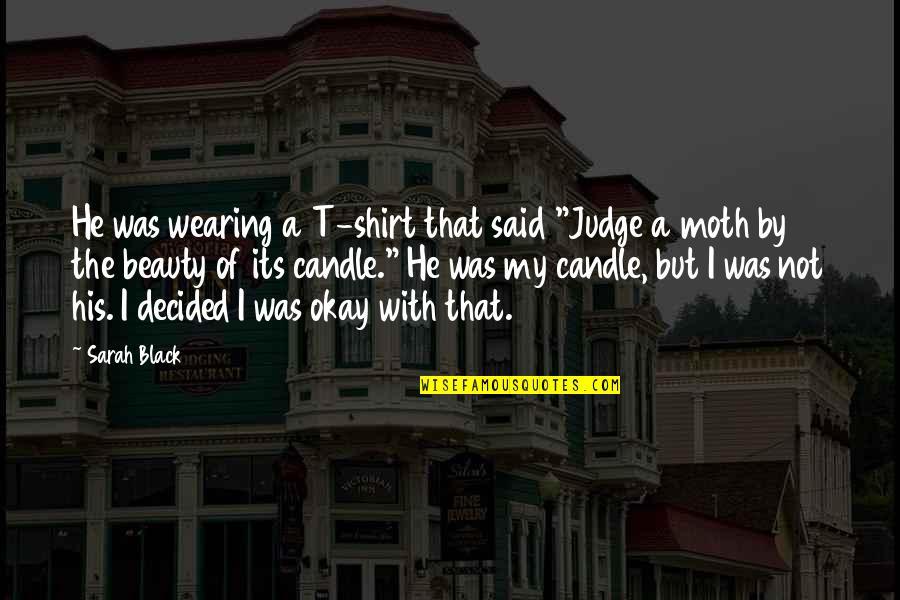 "Not Okay Quotes By Sarah Black: He was wearing a T-shirt that said ""Judge"