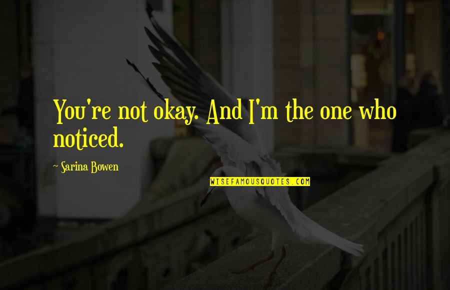Not Okay Quotes By Sarina Bowen: You're not okay. And I'm the one who