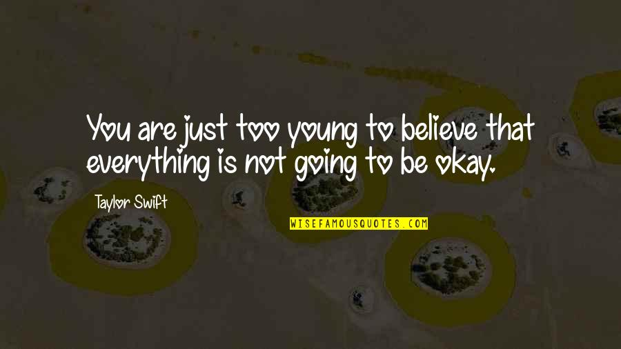 Not Okay Quotes By Taylor Swift: You are just too young to believe that