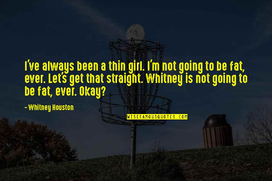 Not Okay Quotes By Whitney Houston: I've always been a thin girl. I'm not