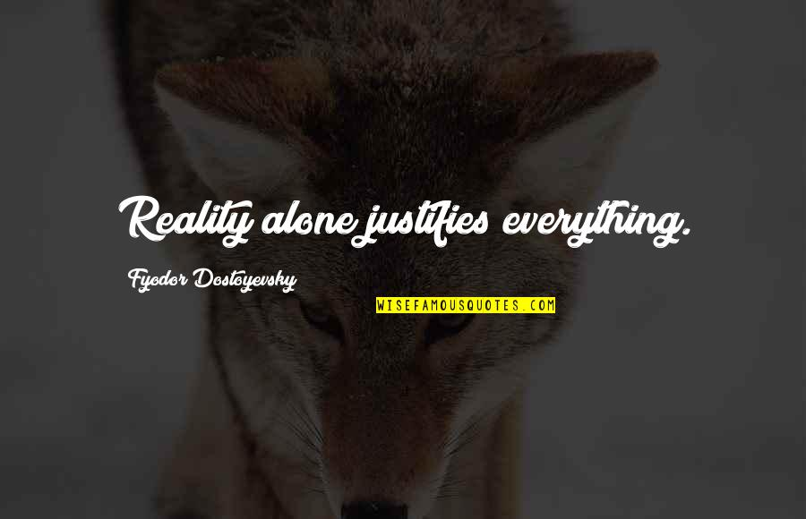 Not Overworking Quotes By Fyodor Dostoyevsky: Reality alone justifies everything.