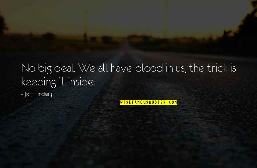 Not Overworking Quotes By Jeff Lindsay: No big deal. We all have blood in