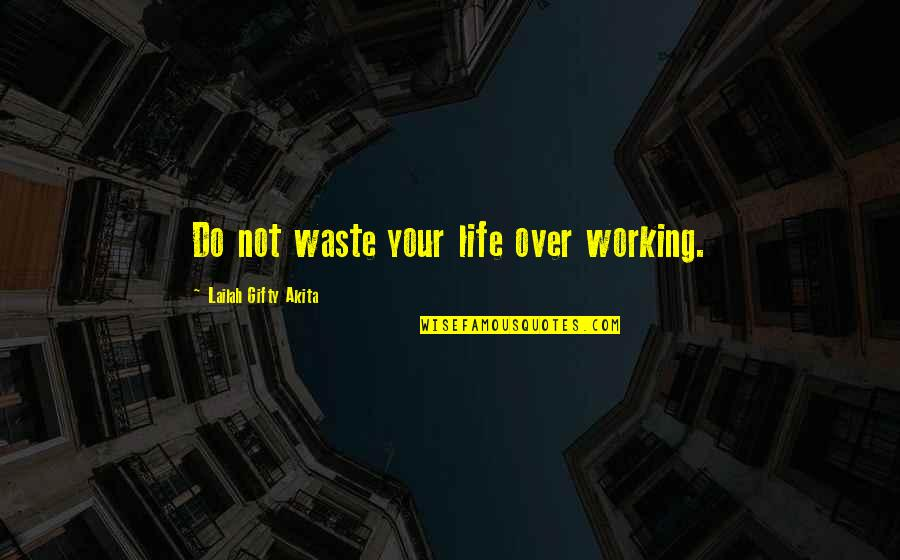 Not Overworking Quotes By Lailah Gifty Akita: Do not waste your life over working.