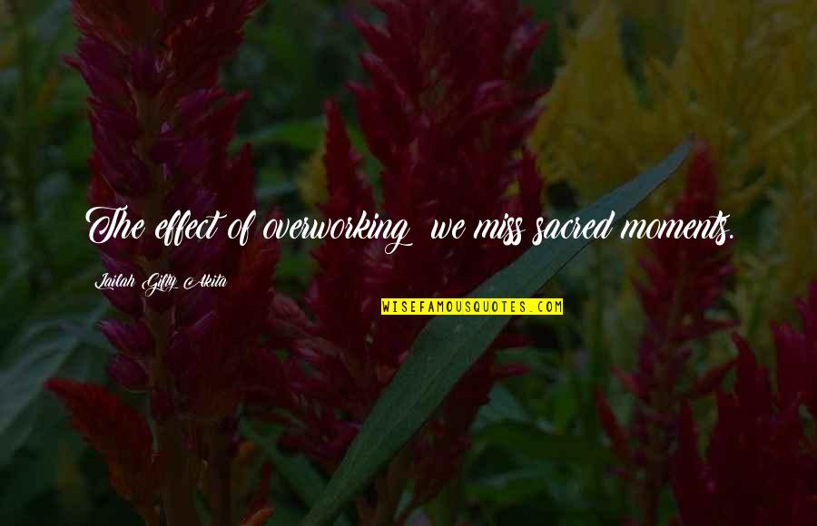 Not Overworking Quotes By Lailah Gifty Akita: The effect of overworking; we miss sacred moments.