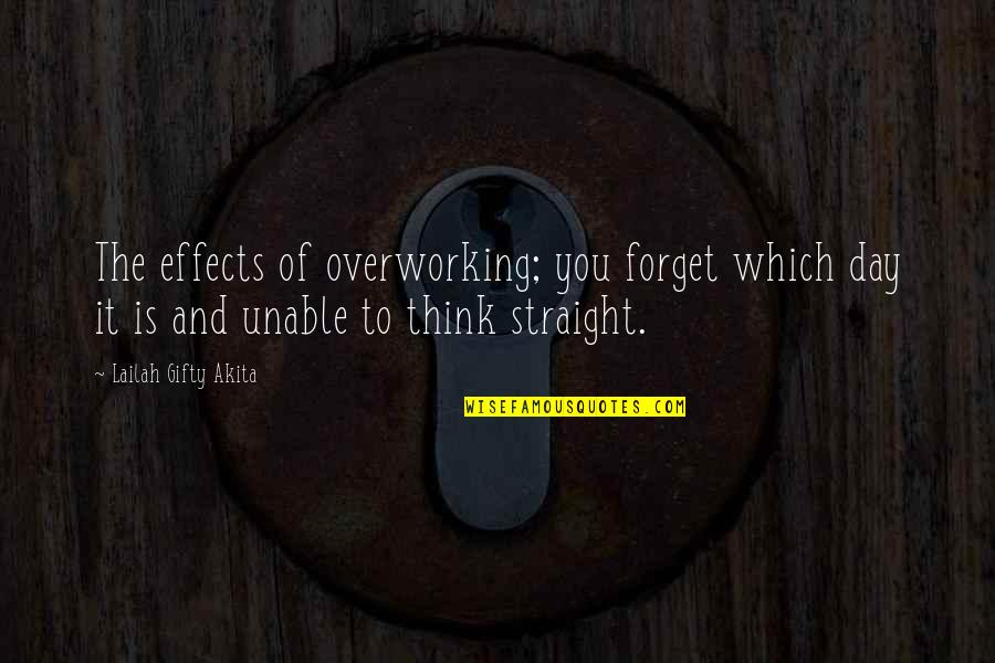 Not Overworking Quotes By Lailah Gifty Akita: The effects of overworking; you forget which day