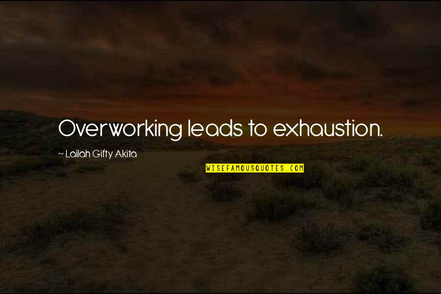 Not Overworking Quotes By Lailah Gifty Akita: Overworking leads to exhaustion.