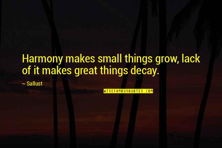 Not Overworking Quotes By Sallust: Harmony makes small things grow, lack of it