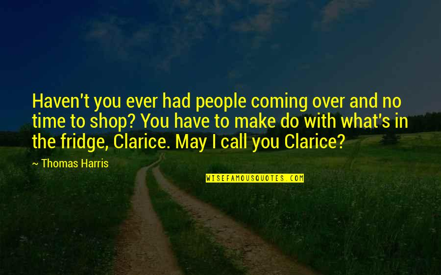 Not Overworking Quotes By Thomas Harris: Haven't you ever had people coming over and
