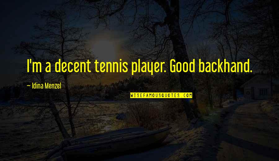 Not Passing Judgement Quotes By Idina Menzel: I'm a decent tennis player. Good backhand.
